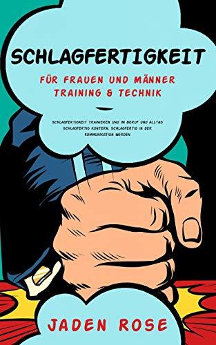 Schlagfertigkeit für Frauen und Männer: Schlagfertigkeit trainieren, um im Beruf und Alltag schlagfertig zu kontern. Schlagfertigkeitstraining & Schlagfertigkeitstechniken für Anfänger