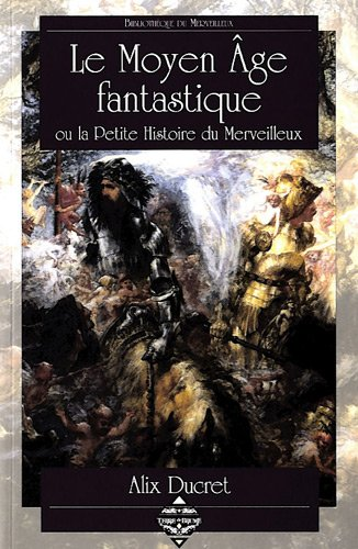 Le Moyen Age fantastique : Ou la Petite Histoire du Merveilleux
