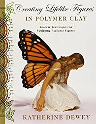 Creating Lifelike Figures in Polymer Clay: Tools and Techniques for Sculpting Realistic Figures by Katherine Dewey (2008-04-29)