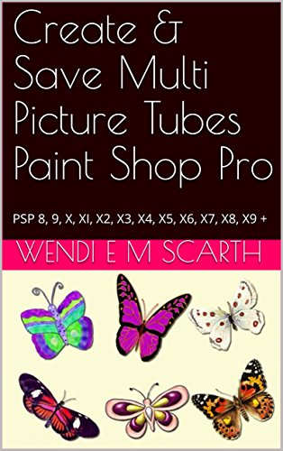 Create & Save Multi Picture Tubes Paint Shop Pro: PSP 8, 9, X, XI, X2, X3, X4, X5, X6, X7, X8, X9 + (Paint Shop Pro Made Easy Book 271) (English Edition) -