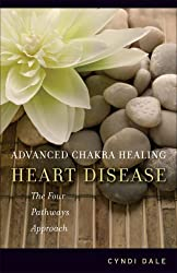 Advanced Chakra Healing: Heart Disease: The Four Pathways Approach by Cyndi Dale (2007-01-01)