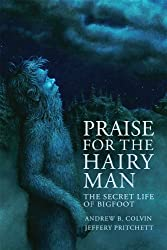 Praise For the Hairy Man: The Secret Life of Bigfoot