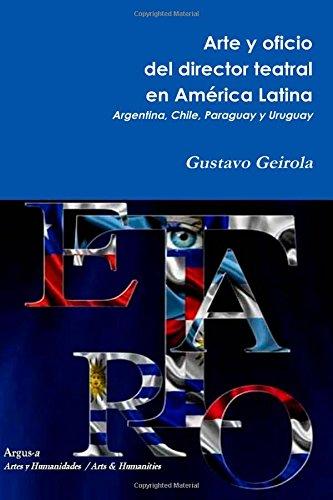 Arte y oficio del director teatral en América Latina: Argentina, Chile, Paraguay y Uruguay