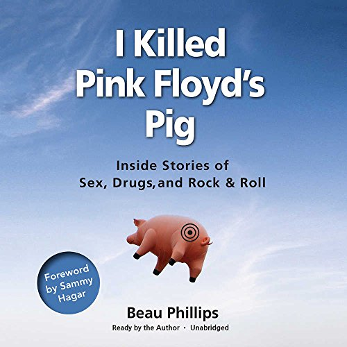 I Killed Pink Floyd's Pig: Inside Stories of Sex, Drugs, and Rock & Roll