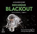 Der Grüne Blackout: Warum die Energiewende nicht funktionieren kann - Alexander Wendt