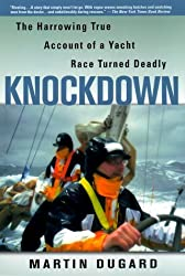 Knockdown : The Harrowing True Story of a Yacht Race Turned Deadly by Martin Dugard (1999-11-05)