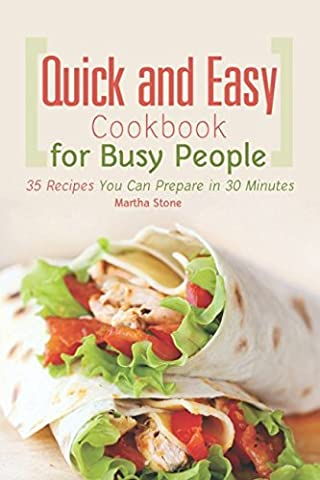 Quick and Easy Cookbook for Busy People: 35 Recipes You Can Prepare in 30 Minutes