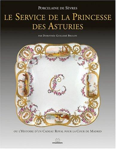 Le service de la Princesse des Asturies : Ou l'histoire d'un cadeau royal pour la cour de Madrid