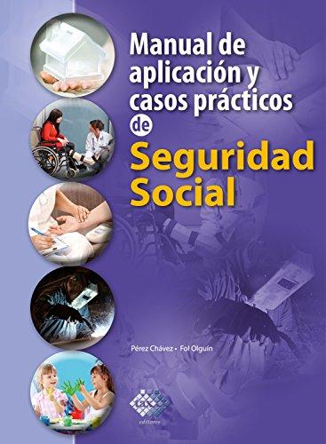 Manual de aplicación y casos prácticos de Seguridad Social 2018 por José Pérez Chávez