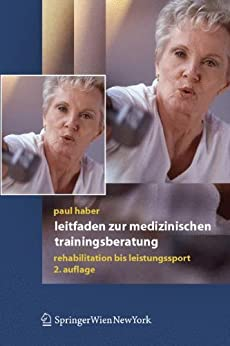 Leitfaden zur medizinischen Trainingsberatung: Rehabilitation bis Leistungssport