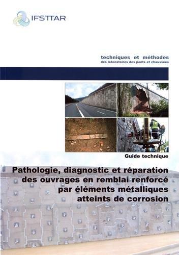 Pathologie, diagnostic et rparation des ouvrages en remblai renforc par lments mtalliques atteints de corrosion : Guide technique