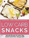 Low Carb Snacks: Schnelle Rezepte für jeden Tag - einfach abnehmen mit Low Carb (Genussvoll abnehmen mit Low Carb, Band 4)