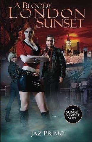 A Bloody London Sunset (Sunset Vampire Series, Book 2) (Volume