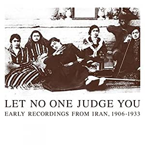 Let No One Judge You: Early Recordings From Iran 1906-1933