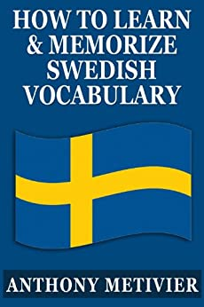 How to Learn and Memorize Swedish Vocabulary ... Using a Memory Palace Specifically Designed for the Swedish Language (Magnetic Memory Series) by [Metivier, Anthony]