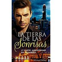 La Tierra De Las Sonrisas: 1ª PARTE: AMBIGÜEDAD EN TAILANDIA (Spanish Edition)