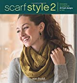 Scarf Style 2: Innovative to Traditional, 26 Fresh Designs to Knit