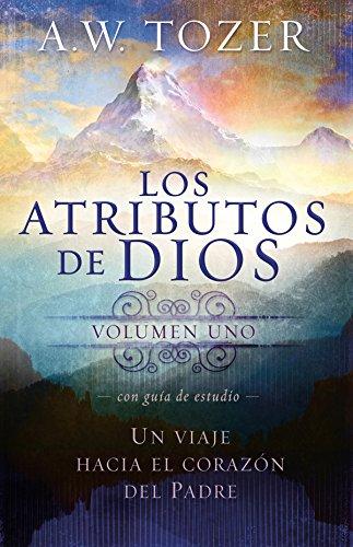 Los atributos de Dios - vol. 1 (Incluye guía de estudio): Un viaje al corazón del Padre por A. W. Tozer