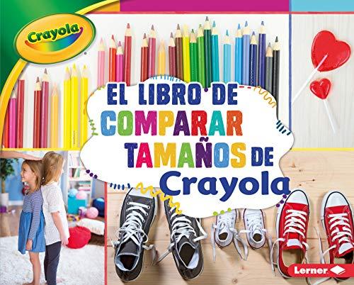 El Libro de Comparar Tamaños de Crayola (R) (the Crayola (R) Comparing Sizes Book) (Conceptos Crayola/ Crayola Concepts) (Button Tall Boot)