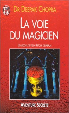 La Voie du magicien : Les Leçons de vie du retour de Merlin par Deepak Chopra