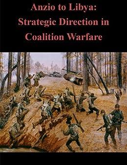Anzio to Libya: Strategic Direction in Coalition Warfare (English Edition) de [Morrissey, Colonel David F. , U.S. Army War College]