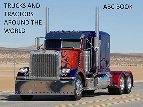 TRUCKS AND TRACTORS FROM AROUND THE WORLD: ABC Book (ABC Books 1) (English Edition)