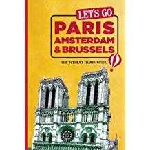 Let's Go Paris, Amsterdam & Brussels: The Student Travel Guide (Let's Go: Paris, Amsterdam & Brussels)