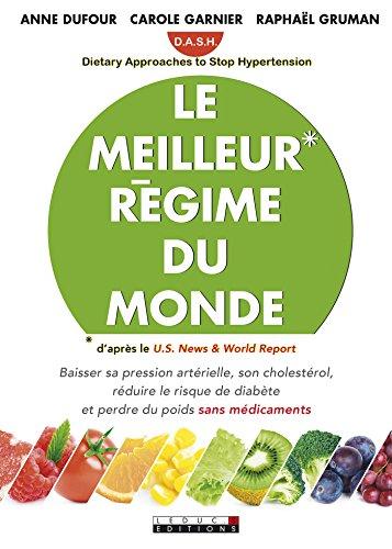 Le meilleur régime du monde: Baisser sa pression artérielle, son cholestérol, réduire le risque de diabète et perdre du poids sans médicaments (SANTE/FORME) par Carole Garnier