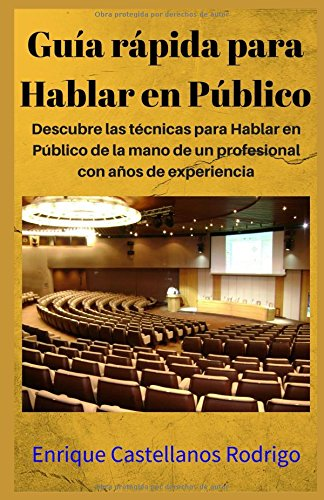 Guía rápida para Hablar en Público: Descubre las técnicas para Hablar en Público de la mano de un profesional con años de experiencia