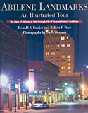[(Abilene Landmarks : An Illustrated Tour - The Story of Abilene as Told Through 100 of Its Most Historic Buildings)] [By (author) Donald S. Frazier ] published on (October, 2009)