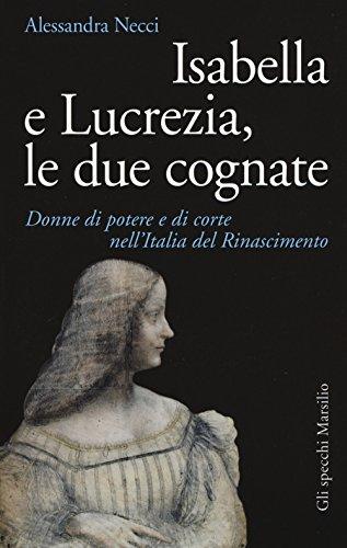 Isabella e Lucrezia, le due cognate. Donne di potere e di corte nell'Italia del Rinascimento (Gli specchi) por Alessandra Necci
