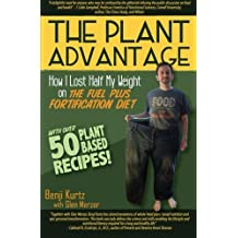 The Plant Advantage: How I Lost Half My Weight on The Fuel Plus Fortification Diet by Benji Kurtz (2015-11-10)