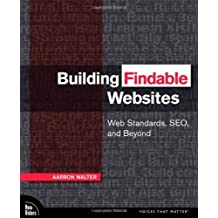 Building Findable Websites: Web Standards, SEO, and Beyond by Aarron Walter (2008-02-23)