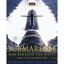 Jane's Submarines: War beneath the waves from 1776 to the present day by Robert Hutchinson (2-Jan-2002) Hardcover