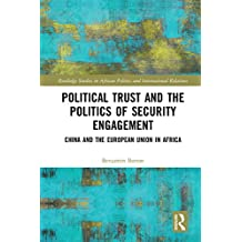 Political Trust and the Politics of Security Engagement: China and the European Union in Africa (Routledge Studies in African Politics and International Relations)