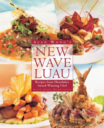 Alan Wong's New Wave Luau: Recipes from Honolulu's Award-Winning Chef (Wave Hawaiian)