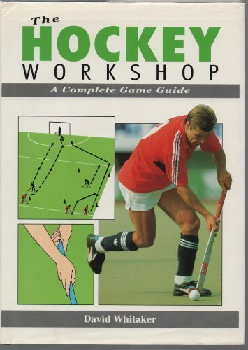 The Hockey Workshop: A Complete Game Guide by David Whitaker (1992-10-28)