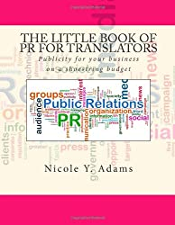The Little Book of PR for Translators: Publicity for your business  on a shoestring budget