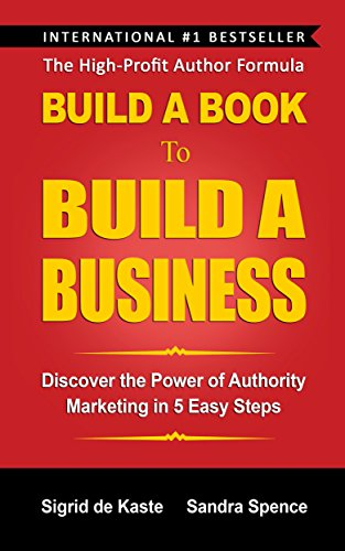 Build a Book to Build a Business: Discover the Power of Authority Marketing in 5 Easy Steps (English Edition) (Kindle-kaste)
