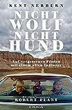 Nicht Wolf nicht Hund: Auf vergessenen Pfaden mit einem alten Indianer