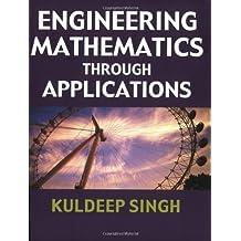 Engineering Mathematics Through Applications by Kuldeep Singh (2003-01-04)