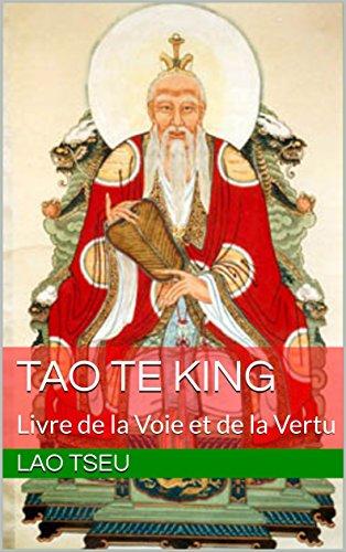 Tao Te King: Livre de la Voie et de la Vertu