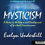 AN ENHANCED Mp3 CD AUDIO VERSION OF MYSTICISM - A STUDY IN NATURE AND DEVELOPMENT OF SPIRITUAL CONSCIOUSNESS BY EVELYN UNDERHILL AND OTHER WORKS