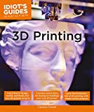 3D Printing (Idiot's Guides)