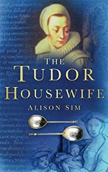 The Tudor Housewife by [Sim, Alison]