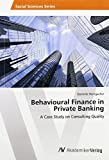 Behavioural Finance in Private Banking: A Case Study on Consulting Quality