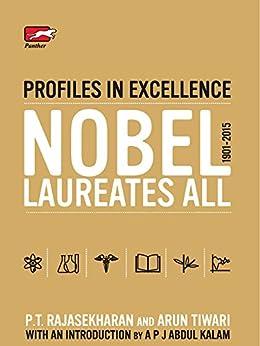 PROFILES IN EXCELLENCE - NOBEL LAUREATES ALL: 1901-2015 (English Edition) de [P.T. Rajasekharan, Arun Tiwari]