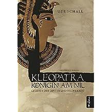 Kleopatra. Königin am Nil - Geliebte der Götter und Feldherren: Historischer Roman