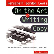 On the Art of Writing Copy: The Best of * Print * Broadcast * Internet * Direct Mail by Herschell Gordon Lewis (2000-03-27)