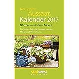 Der kleine Aussaatkalender 2017 Taschenkalender: Gärtnern mit dem Mond - Die besten Tipps für Aussaat, Anbau, Pflege und Vermehrung